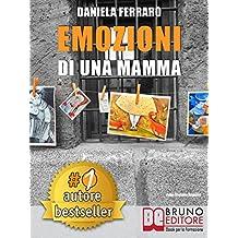 EMOZIONI DI UNA MAMMA. Storia Vera Di Una Mamma Tra Adozione, Disabilità, Separazione e Rinascita