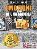 Emozioni Di Una Mamma: Storia Vera Di Una Mamma Tra Adozione, Disabilità, Separazione e Rinascita