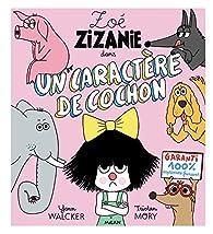 Zoé Zizanie t. 2 - Un caractère de cochon par Yann Walcker