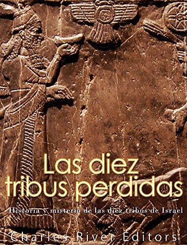 Las diez tribus perdidas: Historia y misterio de las diez tribus de Israel epub