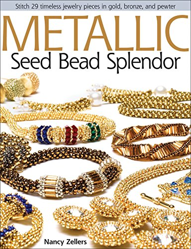 Metallic Seed Bead Splendor: Stitch 29 Timeless Jewelry Pieces in Gold, Bronze, and Pewter (American Poets Continuum (Paperback), Band 98) (Bead Seed Projekte)