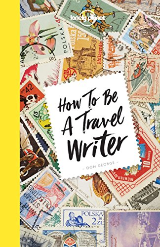 How to be a Travel Writer - 4ed - Anglais par Lonely Planet LONELY PLANET