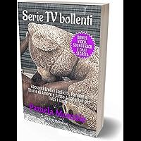 Serie TV Bollenti: Racconti Erotici Espliciti, Parodie e Storie di Amore e Sesso Amatoriali per Tutti i Gusti: Bonus…