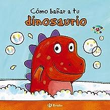 Cómo bañar a tu dinosaurio (Castellano - A Partir De 0 Años - Proyecto De 0 A 3 Años - Libros Para Desarrollar El Lenguaje)