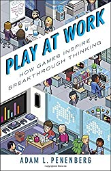 Play at Work: How Games Inspire Breakthrough Thinking by Adam L. Penenberg (2015-11-24)