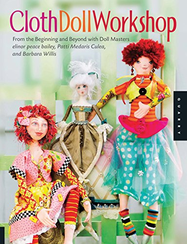 Cloth Doll Workshop: From the Beginning and Beyond with Doll Masters Elinor Peace Bailey, Patti Medaris Culea, and Barbara Willis -
