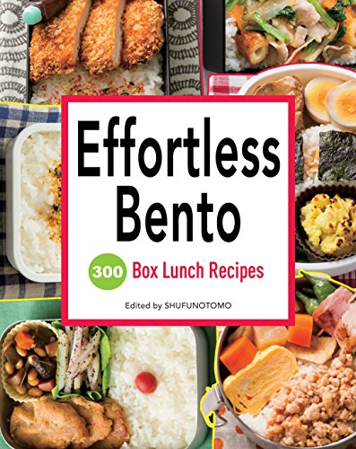Effortless Bento: 300 Box Lunch Recipes por Shufu-No-Tomo