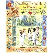 Walking the World in Wonder: A Children's Herbal by Ellen Evert Hopman (2000-11-02)