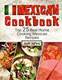 Best Mexican Cookbooks - Mexican Cookbook: Top 25 Real Home Cooking Mexican Review