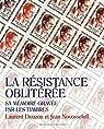 La Résistance oblitérée : Sa mémoire gravée par les timbres par Douzou