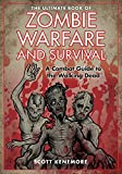The Ultimate Book of Zombie Warfare and Survival: A Combat Guide to the Walking Dead