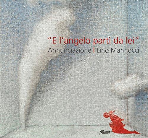 Lino Mannocci. E l'angelo part da lei annunciazione. Con Drer, Barocci, Figino, Sironi. Ediz. illustrata