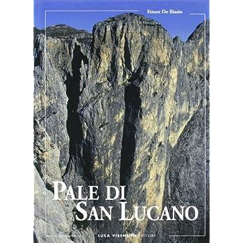 Pale Di San Lucano. Storia Alpinistica E Vie Di Salita Alle Cime
