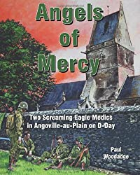 Angels of Mercy: Two Screaming Eagle Medics in Angoville-au-Plain on D-Day: Volume 1 (Normandy Combat Chronicles)