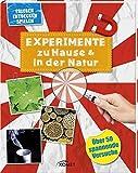 Experimente zu Hause & in der Natur - über 50 spannende Versuche: Erleben, entdecken, spielen - .