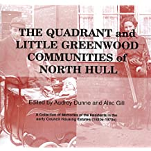 The Quadrant and Little Greenwood Communities of North Hull: a Collection of Memories of the Residents in the Early Council Housing Estates (1920s-1970s)