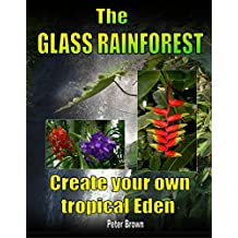 The Glass Rainforest: Create your own tropical Eden (English Edition)