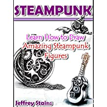 Steampunk: Learn How to Draw Amazing Steampunk Figures! (Steampunk Drawing with Fun! Book 2) (English Edition)