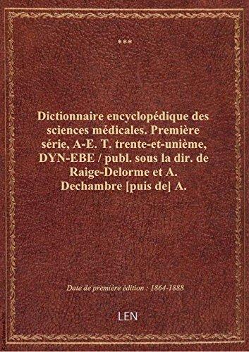 Dictionnaire encyclopédique des sciences médicales. Première série, A-E. T. trente-et-unième, DYN-E par XXX