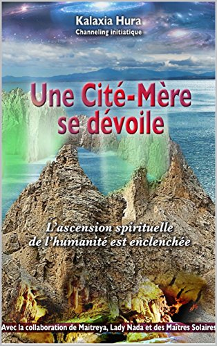 Une Cité-Mère se dévoile: L'ascension spirituelle de l'humanité est enclenchée