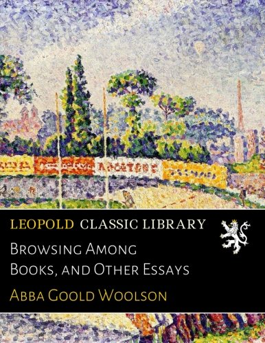 Browsing Among Books, and Other Essays por Abba Goold Woolson