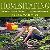 Homesteading: A Beginners Guide to Homesteading