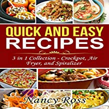 Quick and Easy Recipes, 3 in 1 Collection: Crockpot, Air Fryer, and Spiralizer