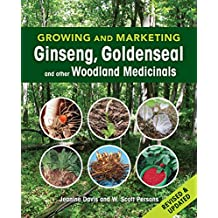Growing and Marketing Ginseng, Goldenseal and other Woodland Medicinals