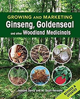Growing and Marketing Ginseng, Goldenseal and other Woodland Medicinals par [Davis, Jeanine, Persons, W. Scott]