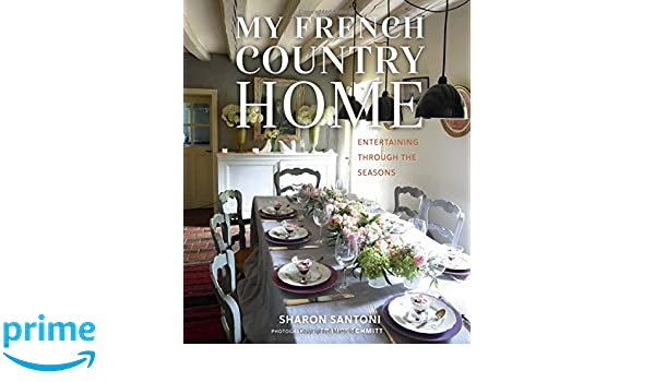 My French Country Home: Entertaining Through The Seasons: Amazon.de: Sharon  Santoni: Fremdsprachige Bücher