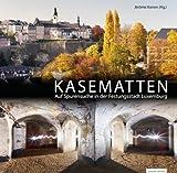 KASEMATTEN: Auf Spurensuche in der Festungsstadt Luxemburg - Jérôme Konen