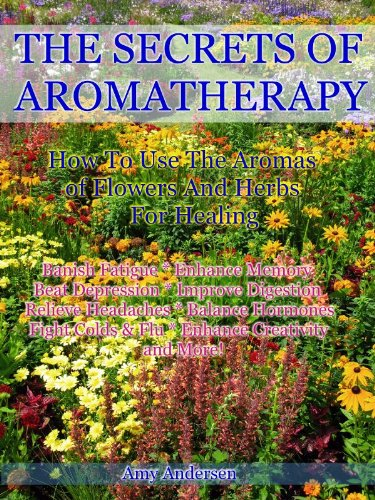 Aroma Herb (The Secrets of Aromatherapy - How To Use The Aromas of Flowers and Herbs for Healing (English Edition))