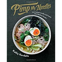 Pimp My Noodles: Turn instant noodles and ramen into fabulous feasts!
