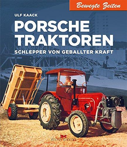 Porsche Traktoren: Schlepper von geballter Kraft (Bewegte Zeiten)