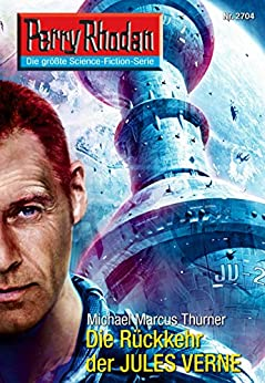 "Perry Rhodan 2704: Die Rückkehr des JULES VERNE (Heftroman): Perry Rhodan-Zyklus ""Das Atopische Tribunal"" (Perry Rhodan-Die Gröβte Science- Fiction- Serie) von [Thurner, Michael Marcus]"