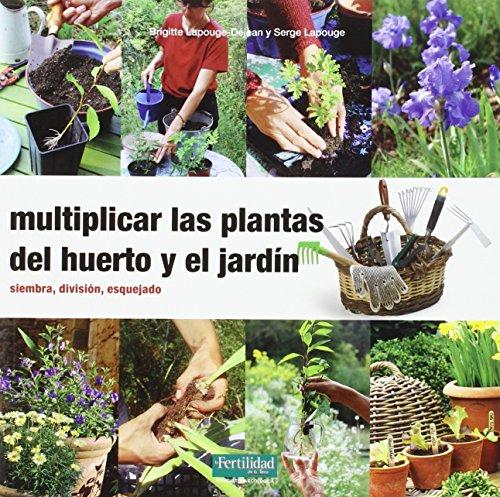 Multiplicar las plantas del huerto y el jardín: Siembra, división, esquejado (Guías para la Fertilidad de la Tierra) por Brigitte Lapouge-Déjean
