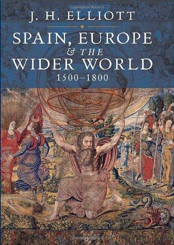 Spain, Europe and the Wider World 1500-1800 por JH Elliott