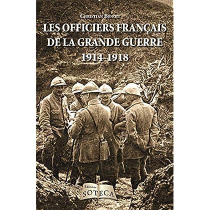 Les officiers de la grande guerre : Ceux qui ont mené les Poilus au combat