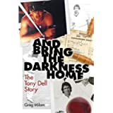 And Bring the Darkness Home: The Tony Dell Story