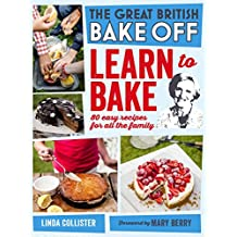 Great British Bake Off: Learn to Bake: 80 easy recipes for all the family by Productions, Love (2012) Hardcover