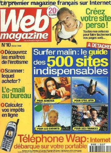 WEB MAGAZINE N° 10 FEVRIER 2000. SOMMAIRE: DECOUVREZ LES MAITRES DE L EROTISME, SCANNER LEQUEL ACHETER, L E MAIL AU BUREAU, CALCULEZ VOS IMPOTS EN LIGNE, TELEPHONE WAP... par COLLECTIF.