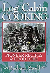 Log Cabin Cooking: Pioneer Recipes & Food Lore by Barbara Swell (2008-01-15)
