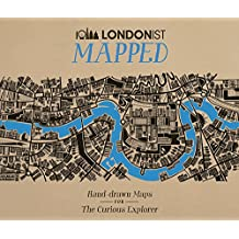 Londonist Mapped; Hand-drawn Maps for the Urban Explorer: Hand-drawn Maps for the Urban Explorer