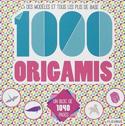 1000 origamis : Des modèles et tous les plis de base
