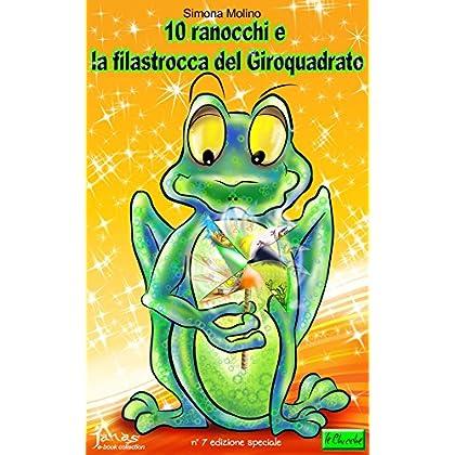 10 Ranocchi E La Filastrocca Del Giroquadrato (Le Chicche Vol. 7)