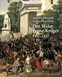 Image de Der Maler Franz Krüger 17971857: Preußisch korrekt berlinisch gewitzt. Katalog zur Ausst
