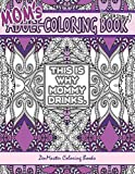 Mom's Coloring Book uncensored: Coloring book for Mom with kaleidoscopes, geometric designs, beautiful patterns, mandalas and a funny mommy mantra with every page.: Volume 18 (Coloring for grownups)
