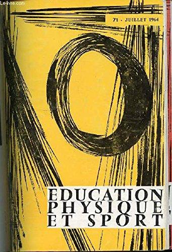 EDUCATION PHYSIQUE ET SPORT N°71 / JUILLET 1964 - REANIMATION PAR LA RESPIRATION ARTIFICIELLE / GYMNASTIQUE ARTISTIQUE SOVIETIQUE / ESCRIME : DISCIPLINE ANCIENNE / MEXICO : CITE OLYMPIQUE / SIGNIFICATION DES JEUX OLYMPIQUES POUR LES PETITES NATIONS / ETC. par COLLECTIF