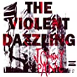 The Violent Dazzling