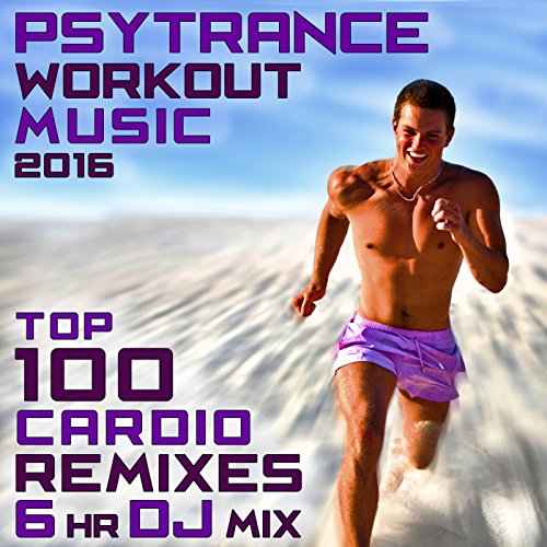 Psy Trance Workout Music 2016 Top 100 Cardio Remixes (2hr DJ Mix)